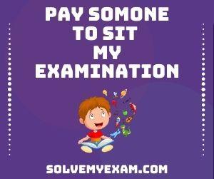Pay Somone To Sit My Examination